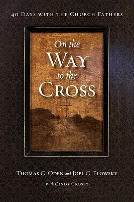 On the Way to the Cross by Thomas C. Oden