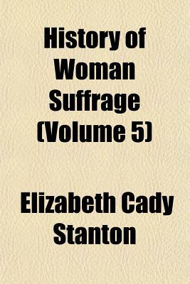 History of Woman Suffrage (Volume 5)