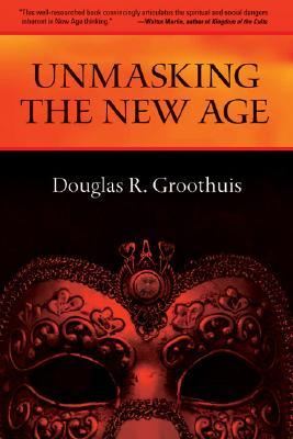 Unmasking the New Age by Douglas R. Groothuis
