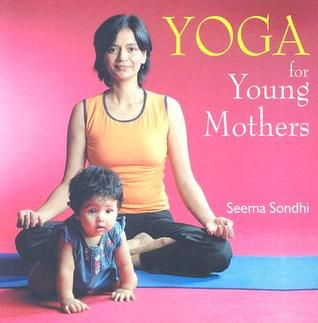 Yoga for Young Mothers by Seema Sondhi