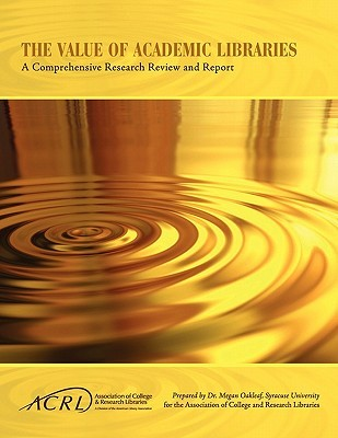 Value of Academic Libraries: A Comprehensive Research Review and Report