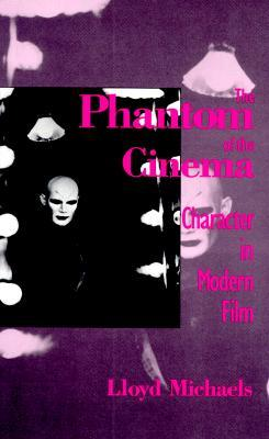 The Phantom of the Cinema: Character in Modern Film