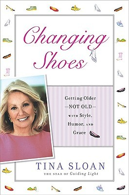 Changing Shoes: Getting Older--Not Old--with Style, Humor, and Grace