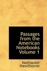 Passages from the American Notebooks Volume 1