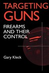 Targeting Guns: Firearms and Their Control