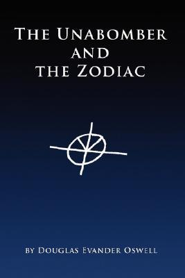 The Unabomber and the Zodiac by Douglas Evander Oswell