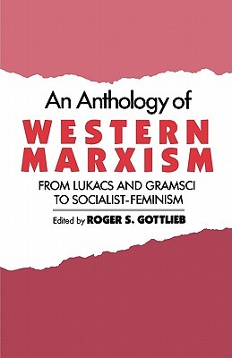 An Anthology of Western Marxism by Roger S. Gottlieb
