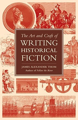 The Art and Craft of Writing Historical Fiction by James Alexander Thom