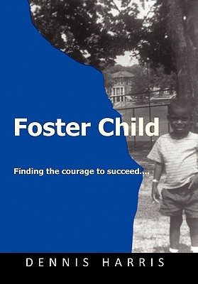 Foster Child: Finding the Courage to Succeed