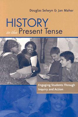 History in the Present Tense: Engaging Students Through Inquiry and Action