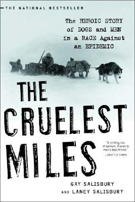 Free Download The Cruelest Miles: The Heroic Story of Dogs and Men in a Race Against an Epidemic DJVU by Gay Salisbury, Laney Salisbury