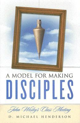 A Model for Making Disciples by D. Michael Henderson