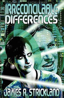 Irreconcilable Differences by James R.  Strickland