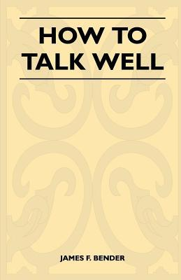 How to Talk Well by James F. Bender