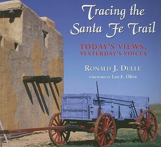 Tracing the Santa Fe Trail by Ronald J. Dulle