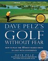 Dave Pelz's Golf without Fear: How to Play the 10 Most Feared Shots in Golf with Confidence