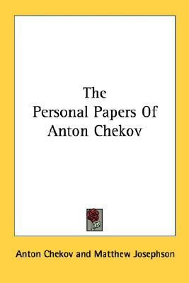 The Personal Papers of Anton Chekov by Anton Chekhov