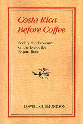 Costa Rica Before Coffee: Society and Economy on the Eve of the Export Boom