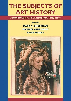 The Subjects of Art History: Historical Objects in Contemporary Perspective