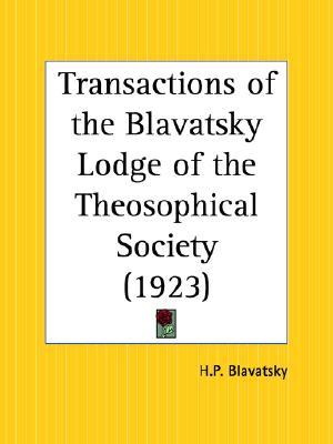 Transactions of the Blavatsky Lodge of the Theosophical Society by Helena Petrovna Blavatsky