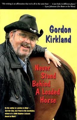 Never Stand Behind a Loaded Horse by Gordon Kirkland