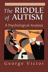 The Riddle of Autism: A Psychological Analysis
