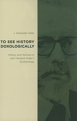 To See History Doxologically by J. Alexander Sider