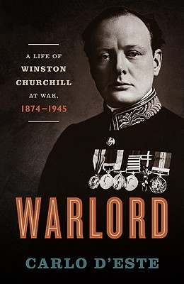 Warlord: A Life of Winston Churchill at War, 1874-1945