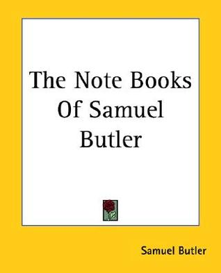 The Note Books of Samuel Butler by Samuel Butler