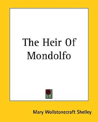 Download The Heir of Mondolfo PDF by Mary Shelley