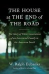 The House at the End of the Road: The Story of Three Generations of an Interracial Family in the American South