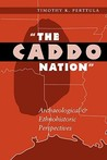 The Caddo Nation: Archaeological and Ethnohistoric Perspectives