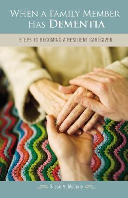 When a Family Member Has Dementia by Susan M. McCurry