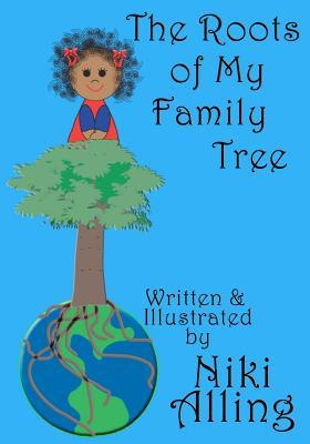 The Roots of My Family Tree by Niki Alling