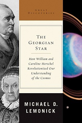 The Georgian Star: How William and Caroline Herschel Revolutionized Our Understanding of the Cosmos Great Discoveries