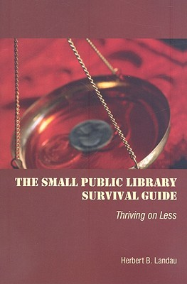 The Small Public Library Survival Guide by Herbert B. Landau