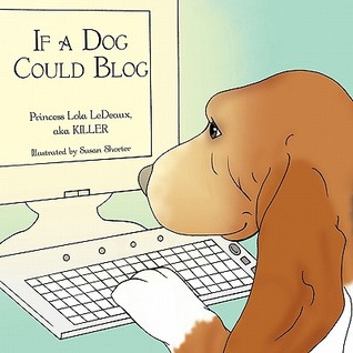 If a Dog Could Blog by Princess Lola LeDeaux