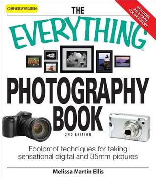 The Everything Photography Book by Melissa Martin Ellis