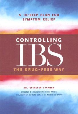Controlling IBS the Drug-Free Way by Jeffrey M. Lackner
