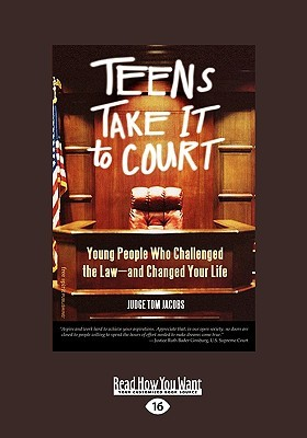 Teens Take It to Court: Young People Who Challenged the Law-And Changed Your Life (Easyread Large Edition)