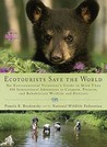 Ecotourists Save the World: The Environmental Volunteer's Guide to More Than 300 International Adventures toConserve, Preserve, and Rehabilitate Wildlife and Habitats