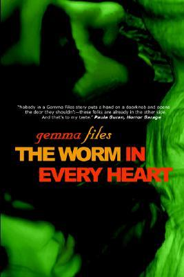 The Worm In Every Heart Gemma Files