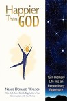 Happier Than God (HB): Turn Ordinary Life into an Extraordinary Experience