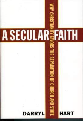Review A Secular Faith: Why Christianity Favors the Separation of Church and State by D.G. Hart PDB