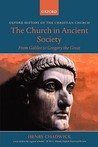 The Church in Ancient Society: From Galilee to Gregory the Great (History of the Christian Church)