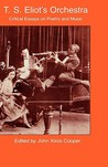 T.S. Eliot's Orchestra: Critical Essays on Poetry and Music