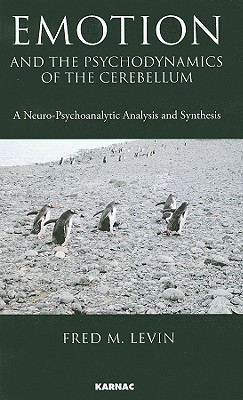 Emotion and the Psychodynamics of the Cerebellum: A Neuro-Psychoanalytic Analysis and Synthesis