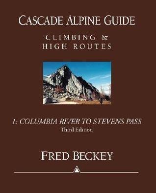 Free download online Cascade Alpine Guide: Climbing and High Routes: Vol 1- Columbia River to Stevens Pass (3rd Ed.) MOBI by Fred Beckey