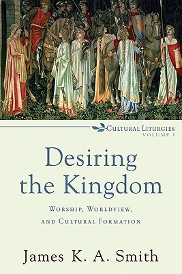 Desiring the Kingdom by James K.A. Smith