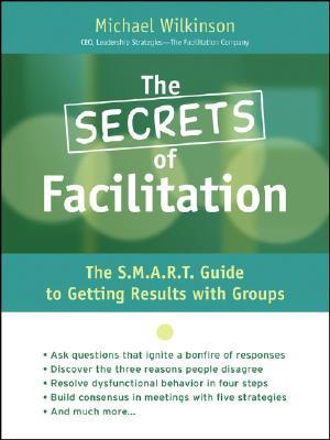 The Secrets of Facilitation by Michael Wilkinson